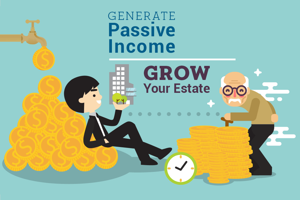 Generate Passive Income, Grow Your Estate
