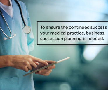 Don't Overlook The Importance of Succession Planning for Your Medical Practice