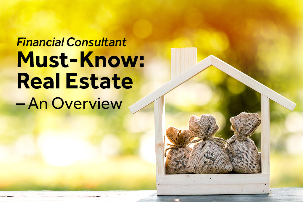 Financial Consultant Must-Know: Real Estate – An Overview