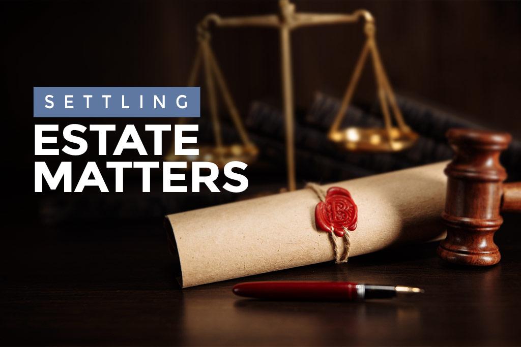 Settling Estate Matters
