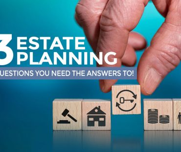 3 Estate Planning Questions You Need The Answers To!